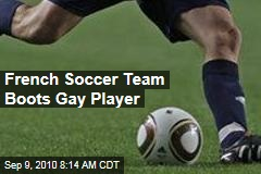 French Soccer Team Boots Gay Player