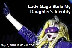 Lady Gaga Stole My Daughter's Identity