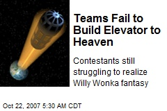 Teams Fail to Build Elevator to Heaven