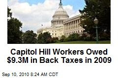 Capitol Hill Workers Owed $9.3M in Back Taxes in 2009