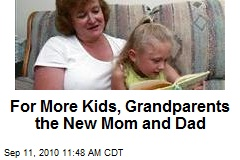 For More Kids, Grandparents the New Mom and Dad