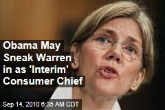 Obama May Sneak Warren in as 'Interim' Consumer Chief