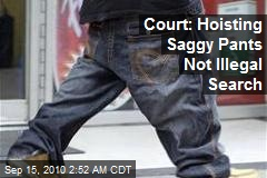 Court: Hoisting Saggy Pants Not Illegal Search