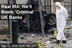 Real IRA: We'll Bomb 'Criminal' UK Banks