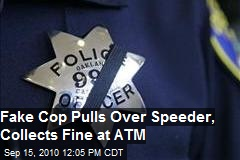 Fake cop pulls over speeder, collects fine at ATM