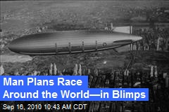 Man Plans Race Around the World—in Blimps
