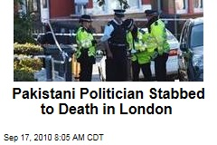 Pakistani Politician Stabbed to Death in London