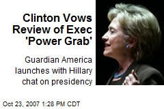 Clinton Vows Review of Exec 'Power Grab'