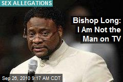 Bishop Long: I Am Not the Man on TV