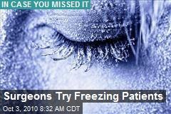 Surgeons Try Freezing Patients
