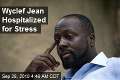 Wyclef Jean Hospitalized for Stress