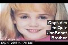 Cops Aim to Quiz JonBenet Brother
