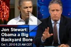 Jon Stewart: Obama a Big Backyard Bore