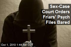 Sex Case Court Orders Friars' Psych Files Bared