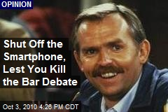 Shut Off the Smartphone, Lest You Kill the Bar Debate
