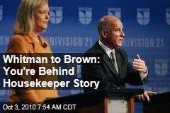 Whitman to Brown: You're Behind Housekeeper Story