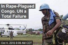In Rape-Plagued Congo, UN a Total Failure