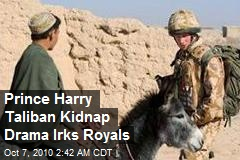 Prince Harry Taliban Kidnap Drama Irks Royals