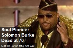 Soul Pioneer Solomon Burke Dead at 70