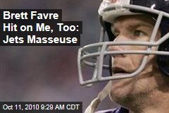Brett Favre Hit on Me, Too: Jets Masseuse