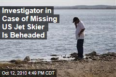 Investigator Into Missing Jet Skier Beheaded