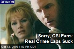 Sorry, CSI Fans: Real Crime Labs Suck