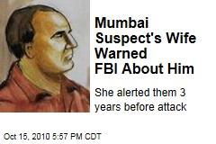 Mumbai Suspect's Wife Warned FBI About Him
