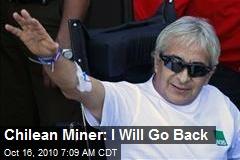 Chilean Miner: I Will Go Back