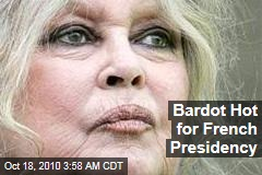Bardot Hot for French Presidency