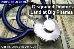 Disgraced Doctors Land at Big Pharma