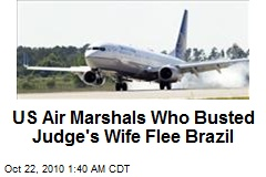 US Air Marshals Who Busted Judge's Wife Flee Brazil