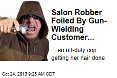 Salon Robber Foiled By Gun-Wielding Customer...