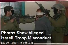 Photos Show Alleged Israeli Troop Misconduct