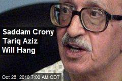 Saddam Crony Tariq Aziz Will Hang