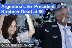 Argentina's Ex-President Kirchner Dead at 60