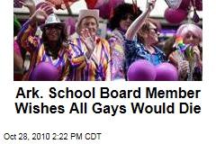 Ark. School Board Member Wishes All Gays Would Die