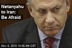 Netanyahu to Iran: Be Afraid