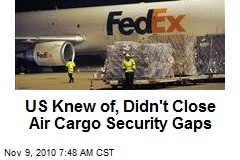 US Knew of, Didn't Close Air Cargo Security Gaps