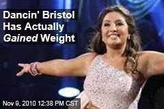 Dancin' Bristol Has Actually Gained Weight