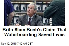 Brits Slam Bush's Claim That Waterboarding Saved Lives