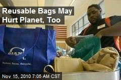 Reusable Bags May Hurt Planet, Too