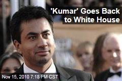 'Kumar' Goes Back to White House