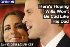Here's hoping Prince William Won't Be a Cad Like His Dad