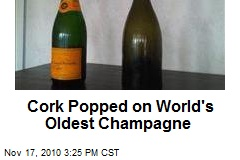 Cork Popped on World's Oldest Champagne