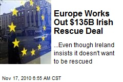 Europe Works Out $135B Irish Rescue Deal