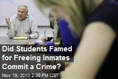 Did Students Famed for Freeing Inmates Commit a Crime?