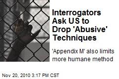 Interrogators Ask US to Drop 'Abusive' Techniques