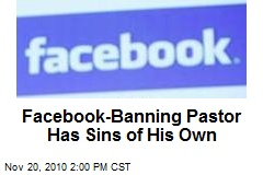 Facebook-Banning Pastor Has Sins of His Own
