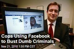 Cops Using Facebook to Bust Dumb Criminals
