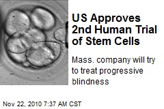 US Approves 2nd Human Trial of Stem Cells